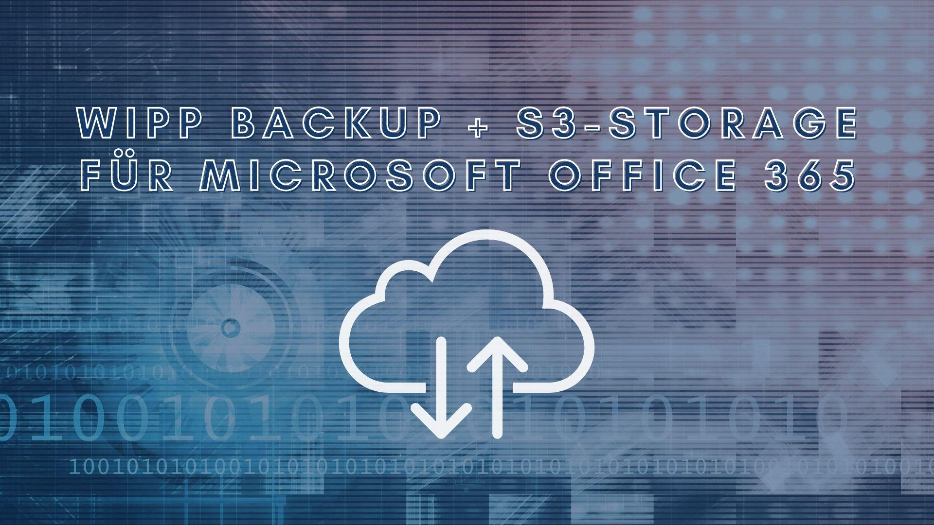 Wipp Backup + S3-Storage für Offcie 365